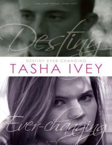 Destiny Ever-Changing  Tasha  Ivey